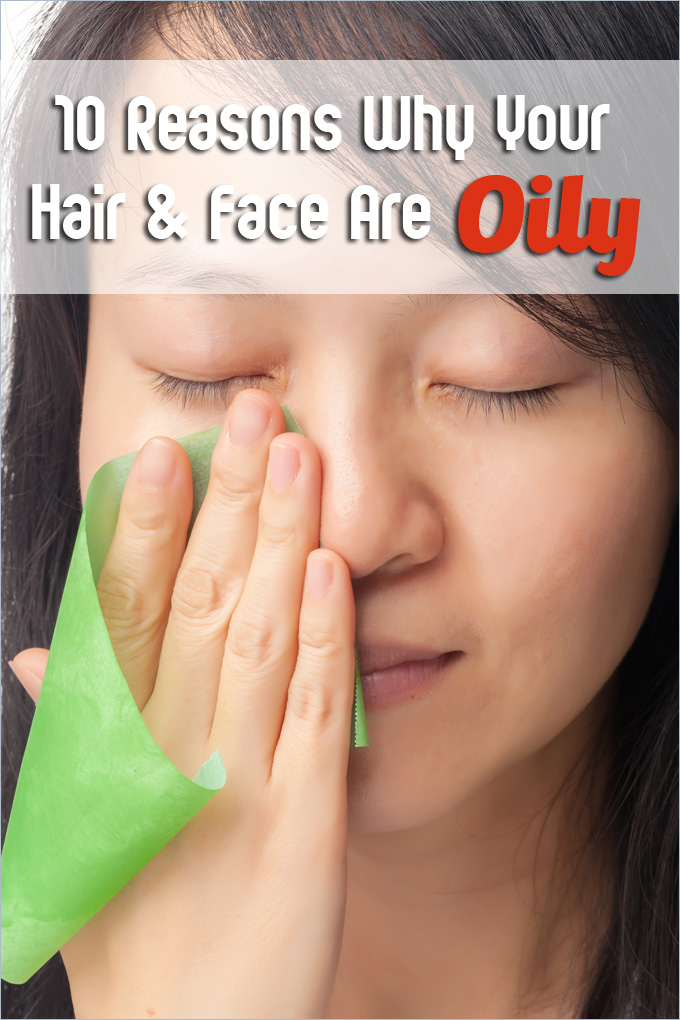 10 Reasons Why Your Hair And Face Are Oily